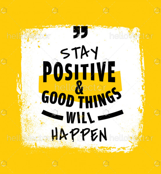 Positive quote - Stay positive and good things will happen