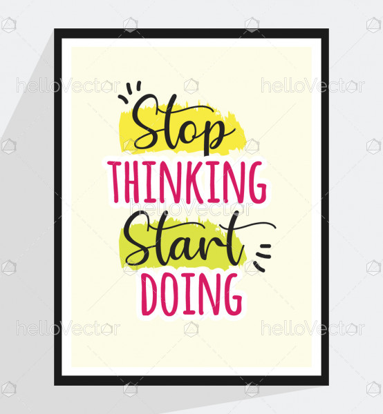 Stop thinking start doing - Inspirational quote