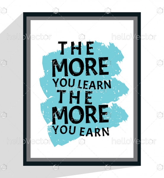 More you learn more you earn - Motivational Quote