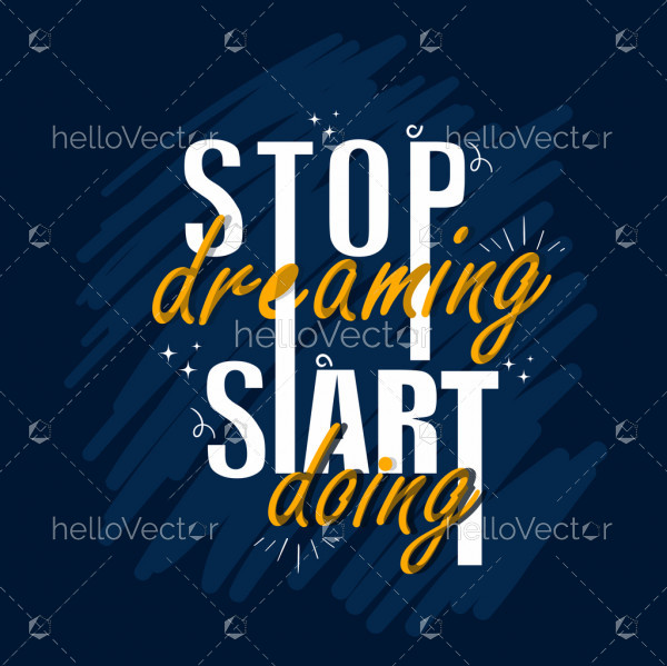 Stop dreaming start doing - Quote