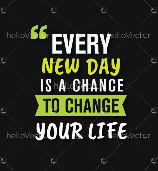 Every new day is a chance to change your life - Inspirational quote