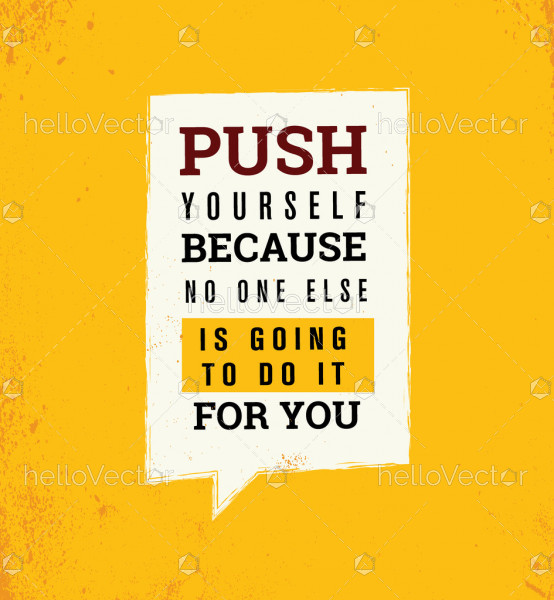 Push yourself because no one else is going to do it for you - Quote