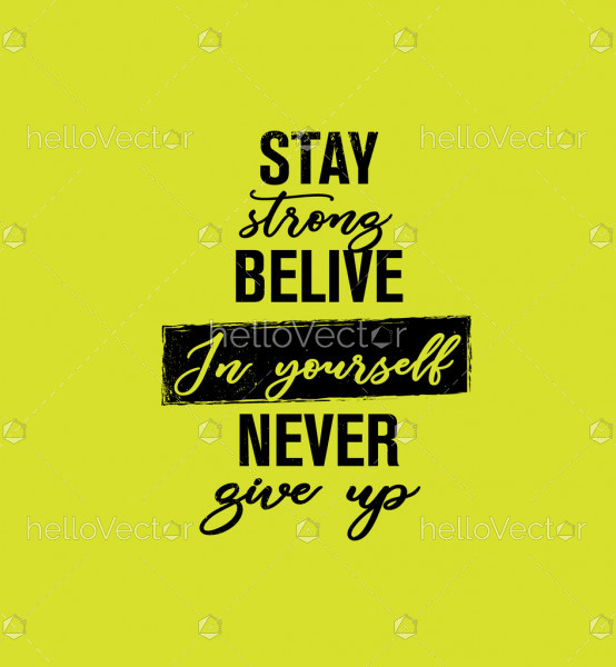 Stay strong believe in yourself never give up - Inspirational quote