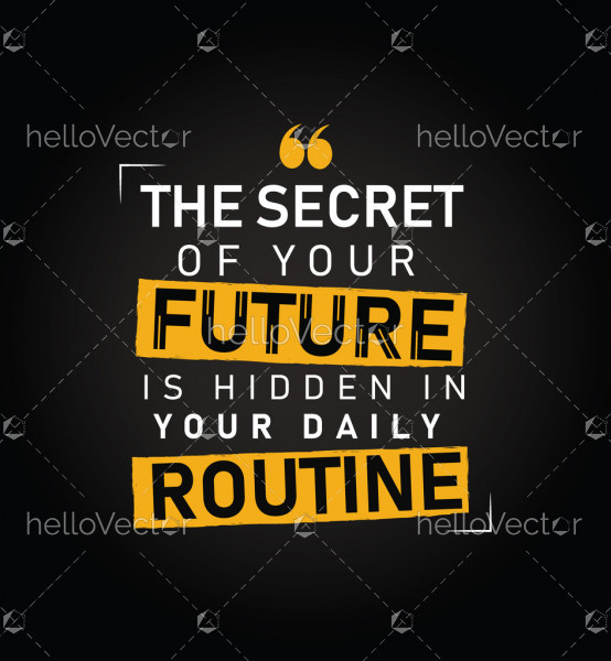 The secret of your future is hidden in your daily routine