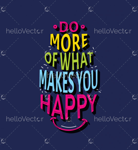 Do more of what makes you happy - Motivational quote